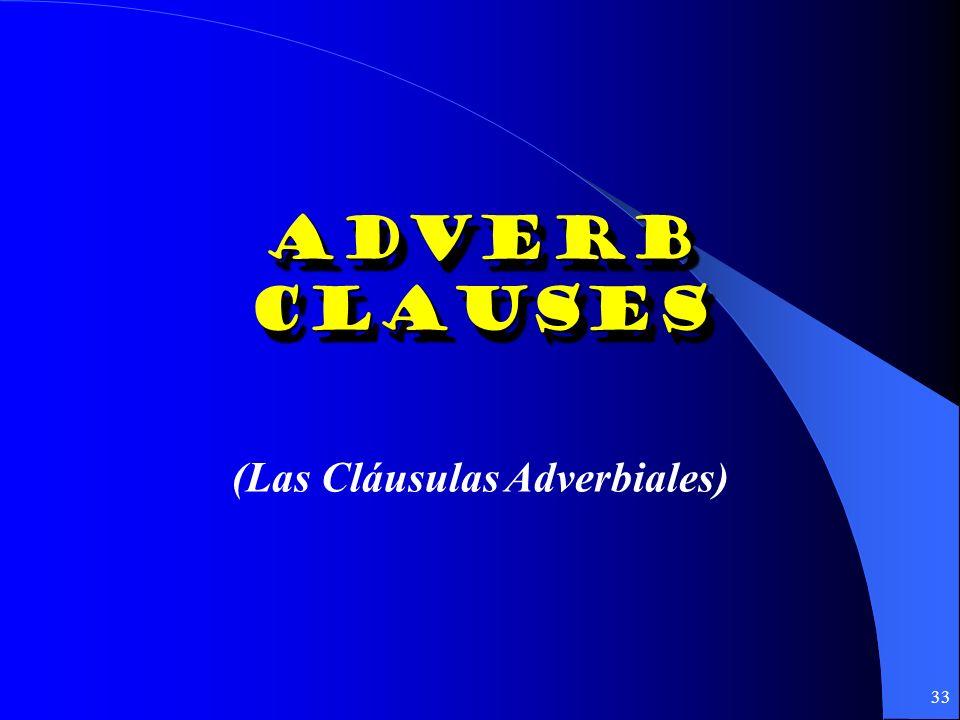 32 ¡¡Pero, recuerden!! Para tener el subjuntivo en cláusulas Adjetivales, no es necesario tener un verbo especial: Busco un apartamento que tenga 2 ba