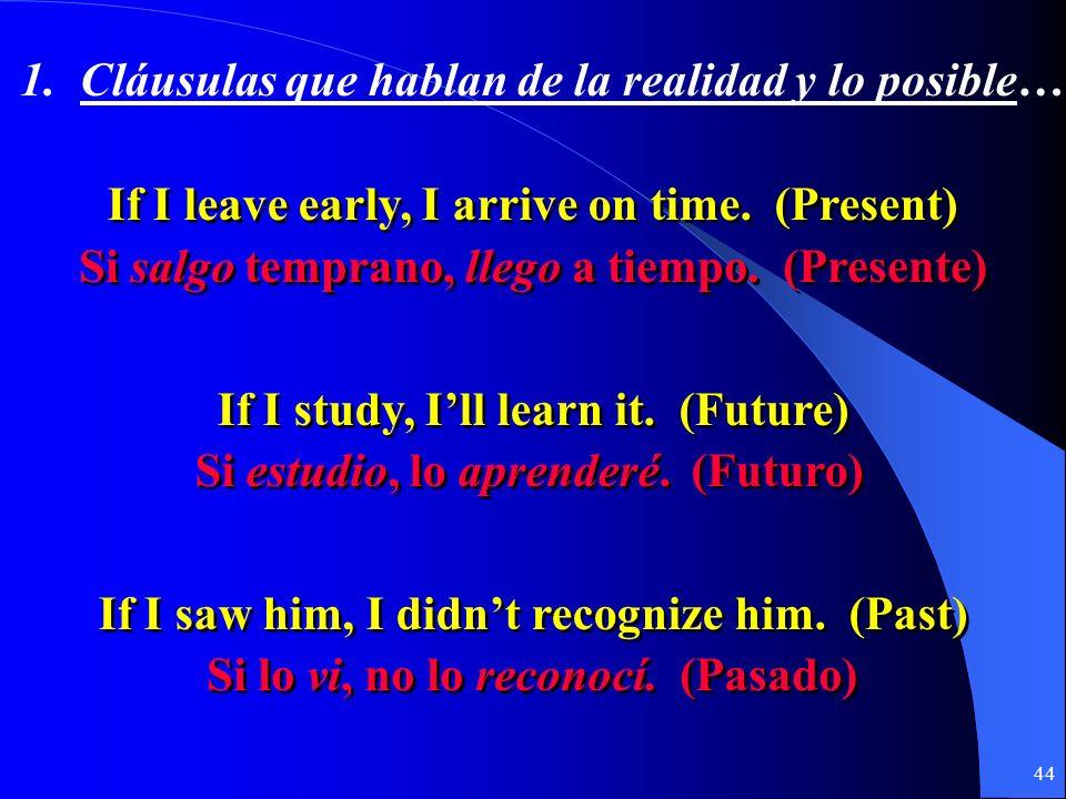 43 1. La realidad y lo posible… Si + + indicativo + + presente (pretérito) presente (pretérito) futuro (presente) (pretérito) futuro (presente) (preté