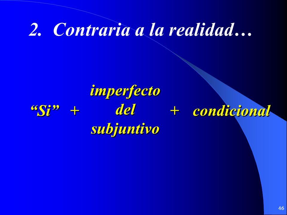 45 Les toca a Uds… If I see her, I´ll call you. If you build it, they will come. If it rains, I wont wash the car. Si la veo, te llamo (llamaré). Si l