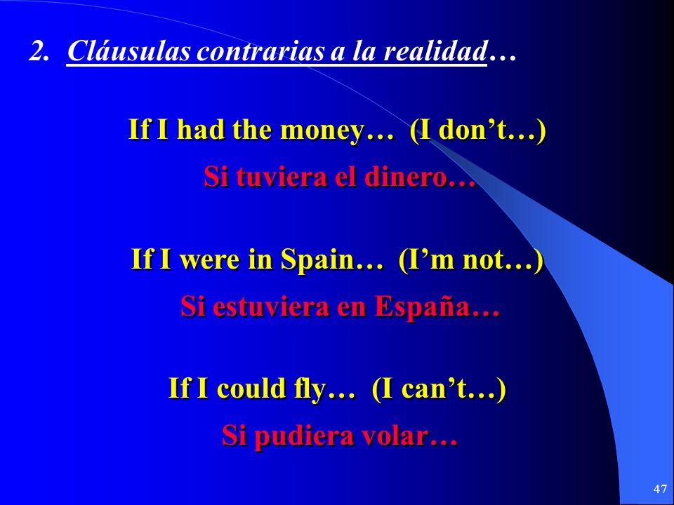 46 2. Contraria a la realidad… Si + + imperfecto del subjuntivo imperfecto del subjuntivo + + condicional