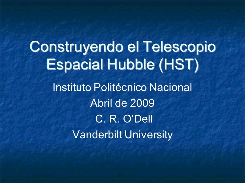 Construyendo el Telescopio Espacial Hubble (HST) Instituto Politécnico Nacional Abril de 2009 C.