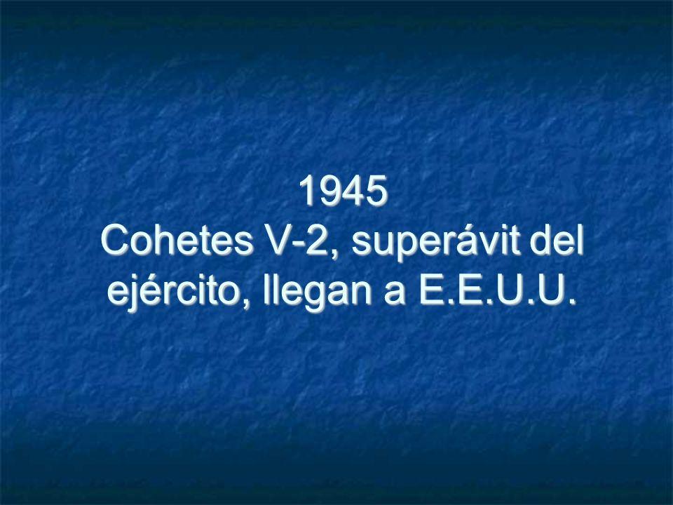 1945 Cohetes V-2, superávit del ejército, llegan a E.E.U.U.