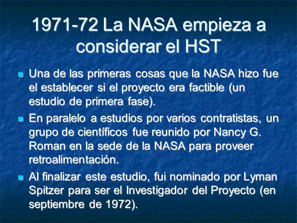 1971-72 La NASA empieza a considerar el HST Una de las primeras cosas que la NASA hizo fue el establecer si el proyecto era factible (un estudio de primera fase).