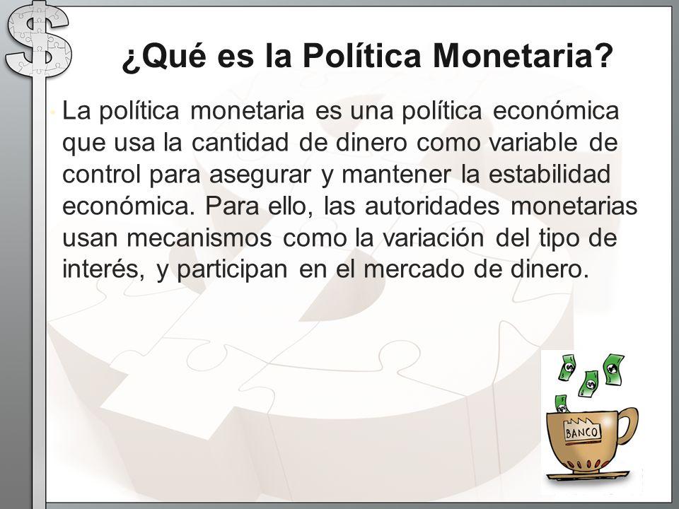 La política monetaria es una política económica que usa la cantidad de dinero como variable de control para asegurar y mantener la estabilidad económica.