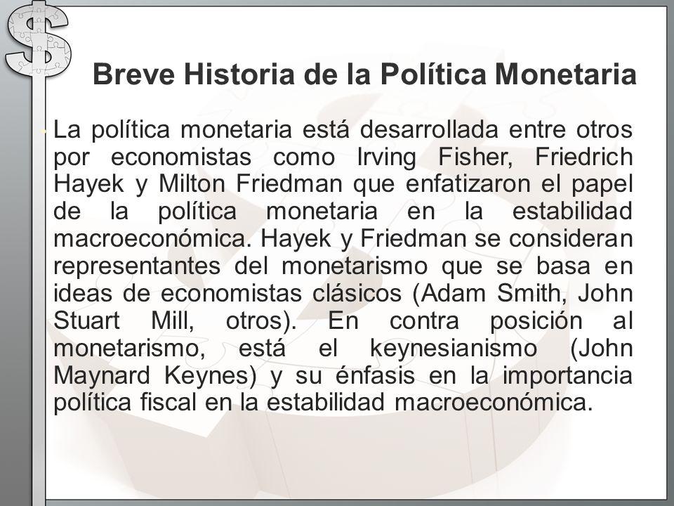 La política monetaria está desarrollada entre otros por economistas como Irving Fisher, Friedrich Hayek y Milton Friedman que enfatizaron el papel de