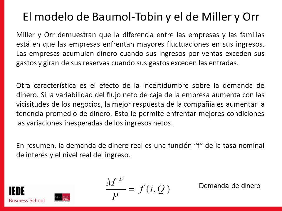 El modelo de Baumol-Tobin y el de Miller y Orr Miller y Orr demuestran que la diferencia entre las empresas y las familias está en que las empresas en