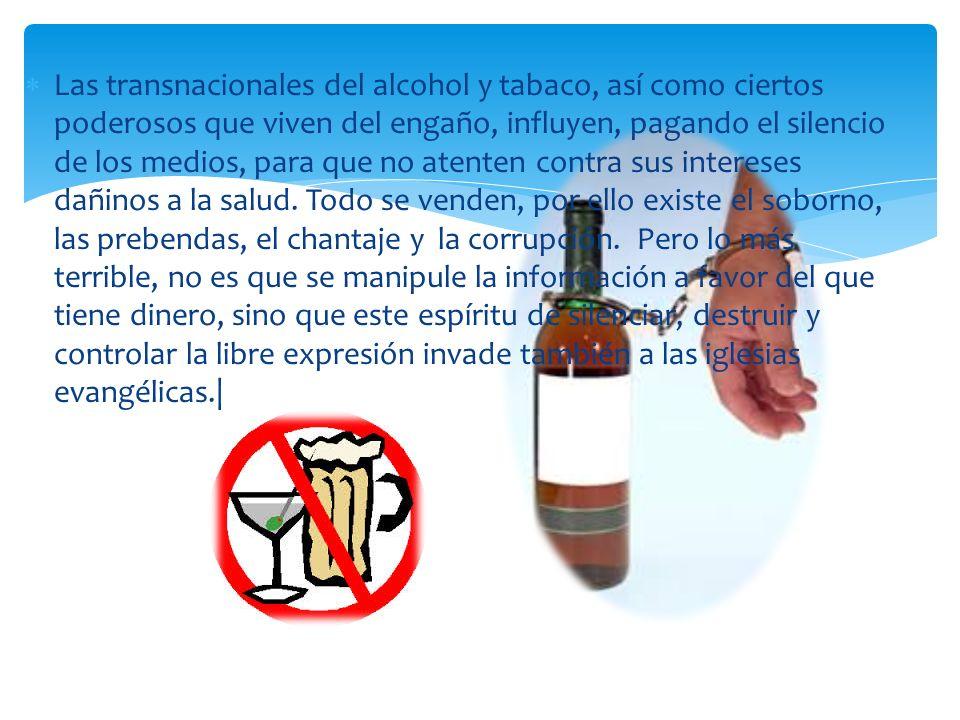 Las transnacionales del alcohol y tabaco, así como ciertos poderosos que viven del engaño, influyen, pagando el silencio de los medios, para que no at