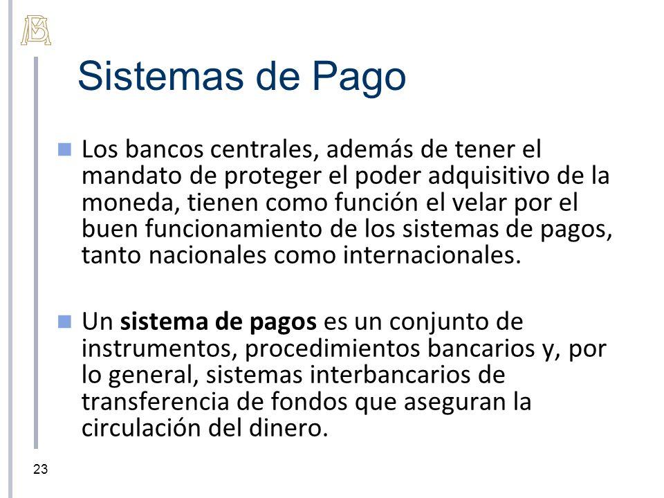 Sistemas de Pago Los bancos centrales, además de tener el mandato de proteger el poder adquisitivo de la moneda, tienen como función el velar por el buen funcionamiento de los sistemas de pagos, tanto nacionales como internacionales.