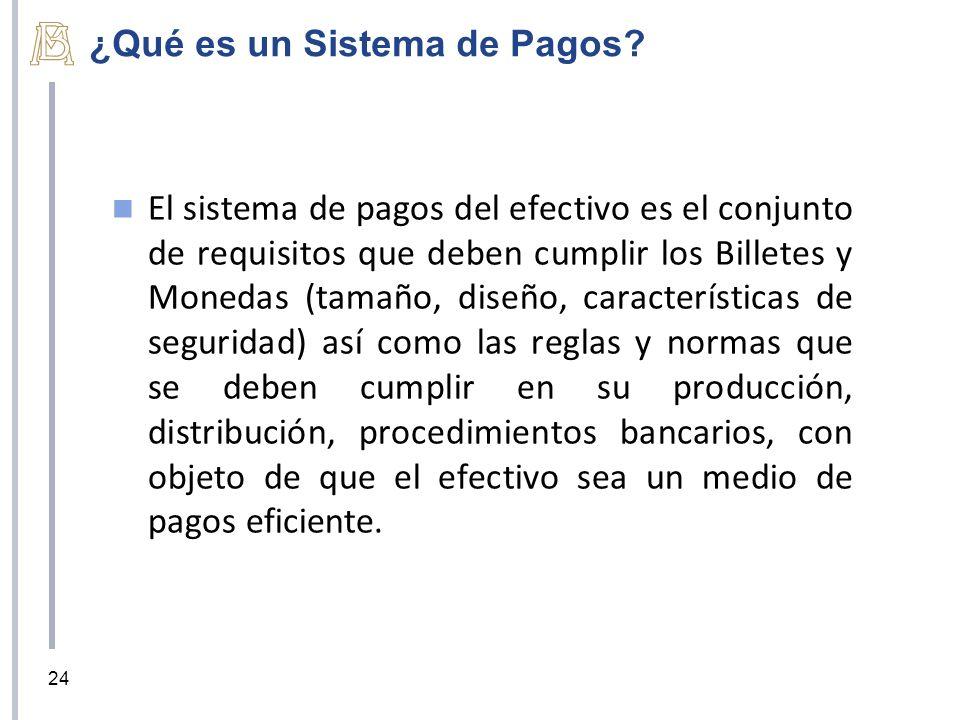 ¿Qué es un Sistema de Pagos? El sistema de pagos del efectivo es el conjunto de requisitos que deben cumplir los Billetes y Monedas (tamaño, diseño, c