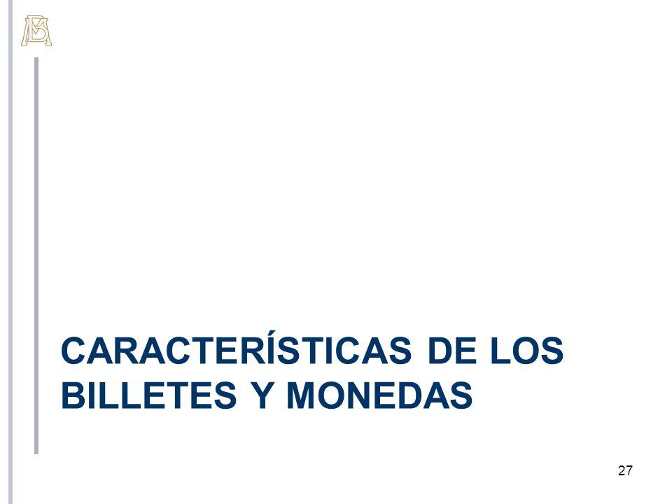 CARACTERÍSTICAS DE LOS BILLETES Y MONEDAS 27