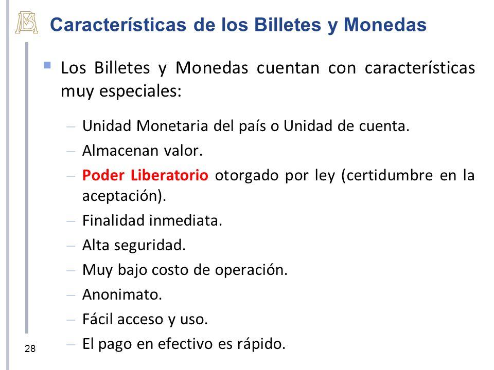 Características de los Billetes y Monedas Los Billetes y Monedas cuentan con características muy especiales: – Unidad Monetaria del país o Unidad de cuenta.