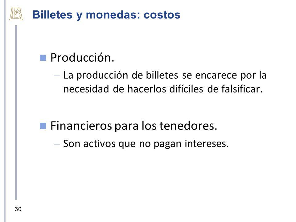 Billetes y monedas: costos Producción. – La producción de billetes se encarece por la necesidad de hacerlos difíciles de falsificar. Financieros para