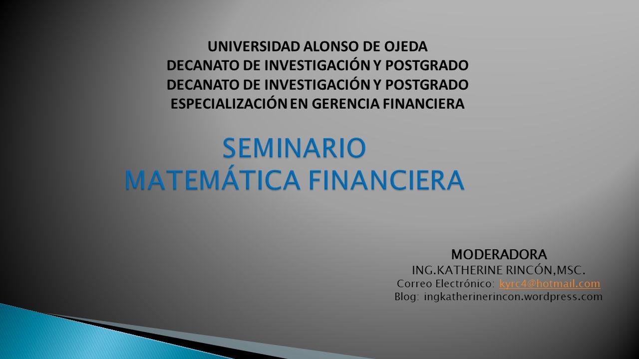 UNIVERSIDAD ALONSO DE OJEDA DECANATO DE INVESTIGACIÓN Y POSTGRADO ESPECIALIZACIÓN EN GERENCIA FINANCIERA MODERADORA ING.KATHERINE RINCÓN,MSC.
