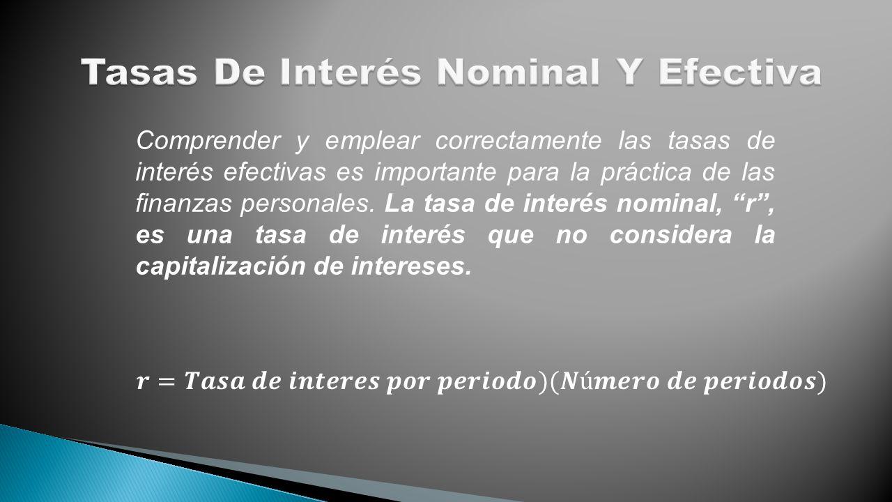 Comprender y emplear correctamente las tasas de interés efectivas es importante para la práctica de las finanzas personales. La tasa de interés nomina