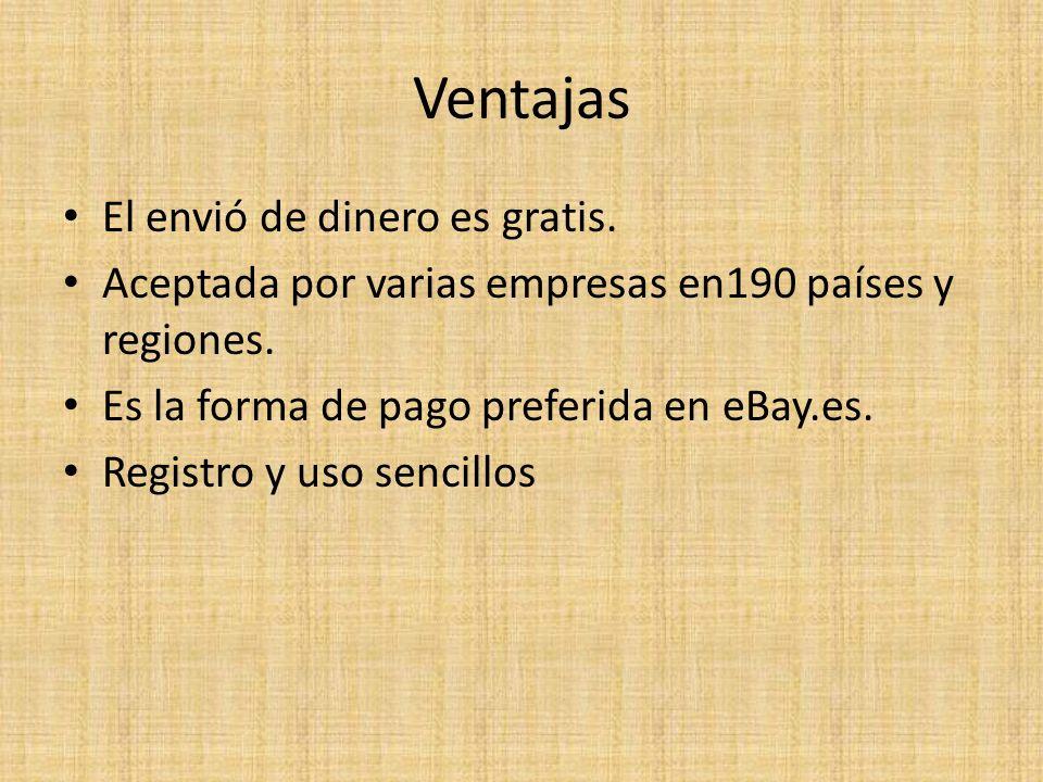 Ventajas El envió de dinero es gratis. Aceptada por varias empresas en190 países y regiones. Es la forma de pago preferida en eBay.es. Registro y uso