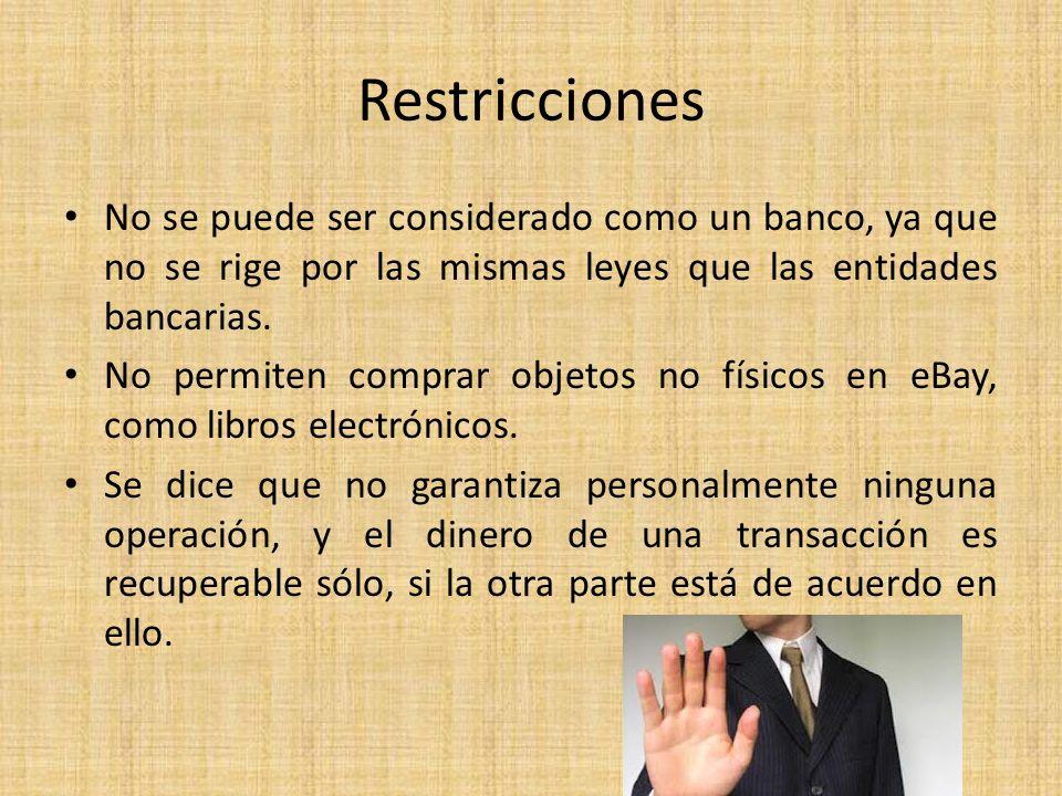 Restricciones No se puede ser considerado como un banco, ya que no se rige por las mismas leyes que las entidades bancarias. No permiten comprar objet