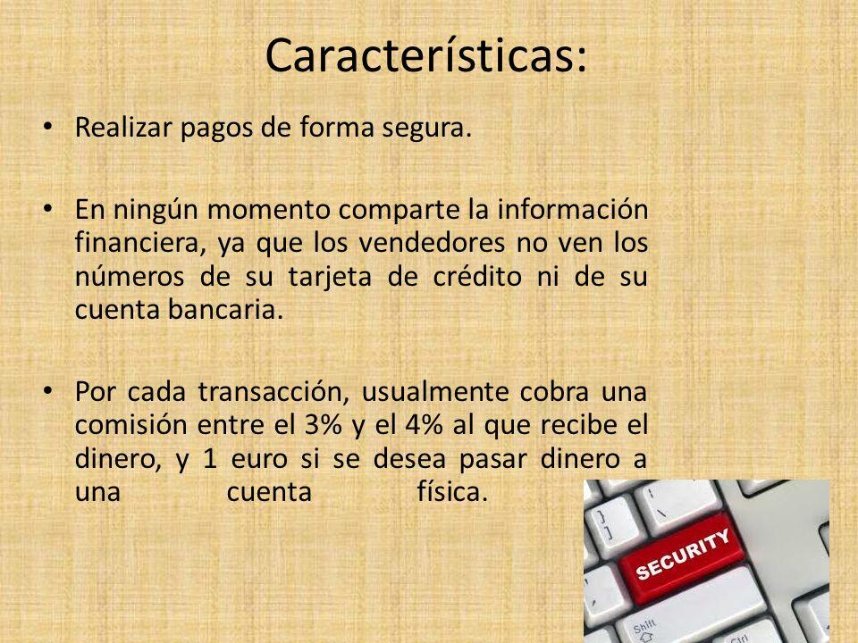 Características: Realizar pagos de forma segura. En ningún momento comparte la información financiera, ya que los vendedores no ven los números de su