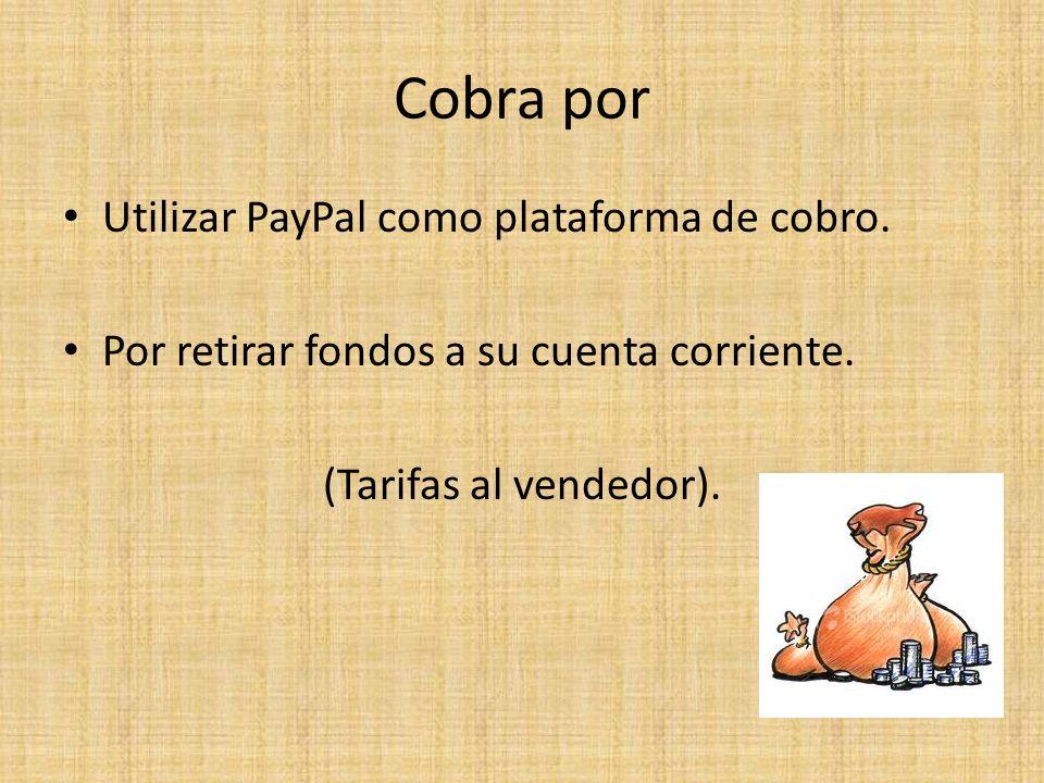Cobra por Utilizar PayPal como plataforma de cobro. Por retirar fondos a su cuenta corriente. (Tarifas al vendedor).