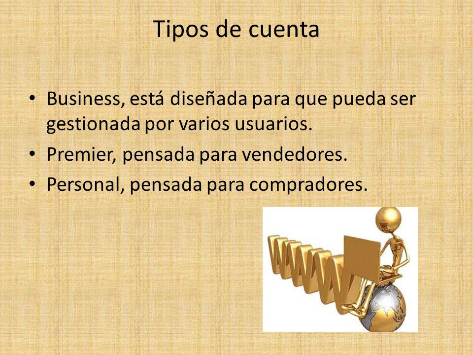 Tipos de cuenta Business, está diseñada para que pueda ser gestionada por varios usuarios. Premier, pensada para vendedores. Personal, pensada para co