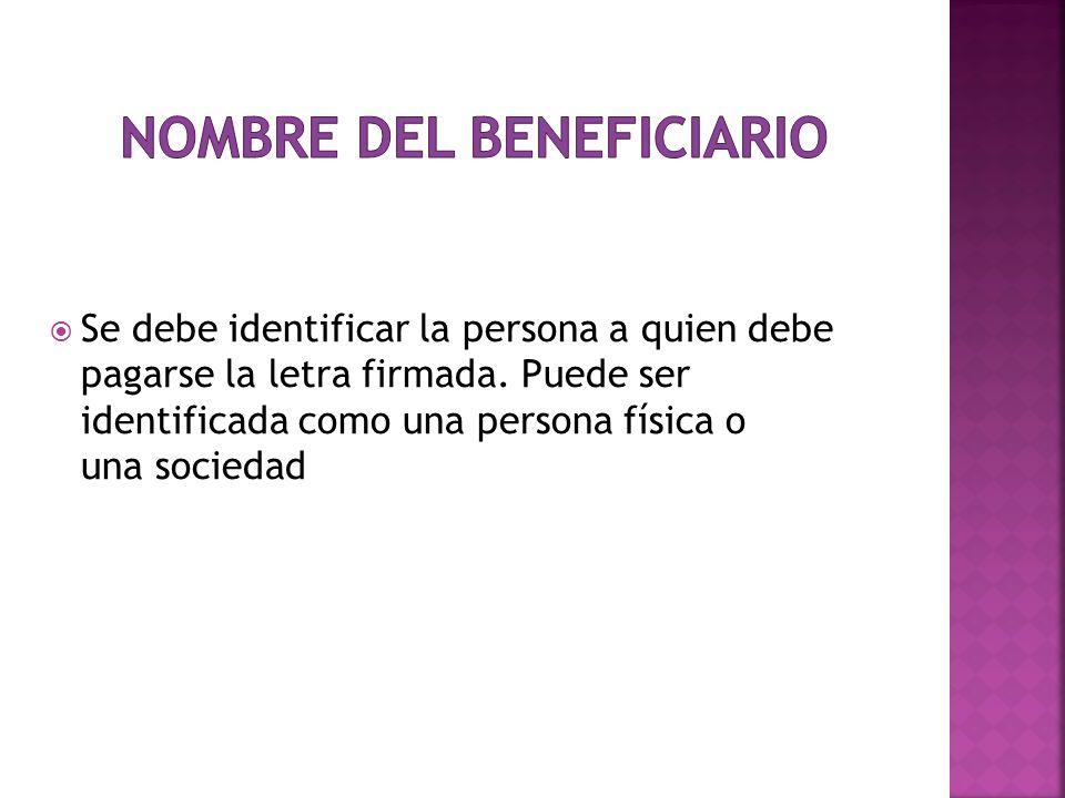 Se debe identificar la persona a quien debe pagarse la letra firmada. Puede ser identificada como una persona física o una sociedad