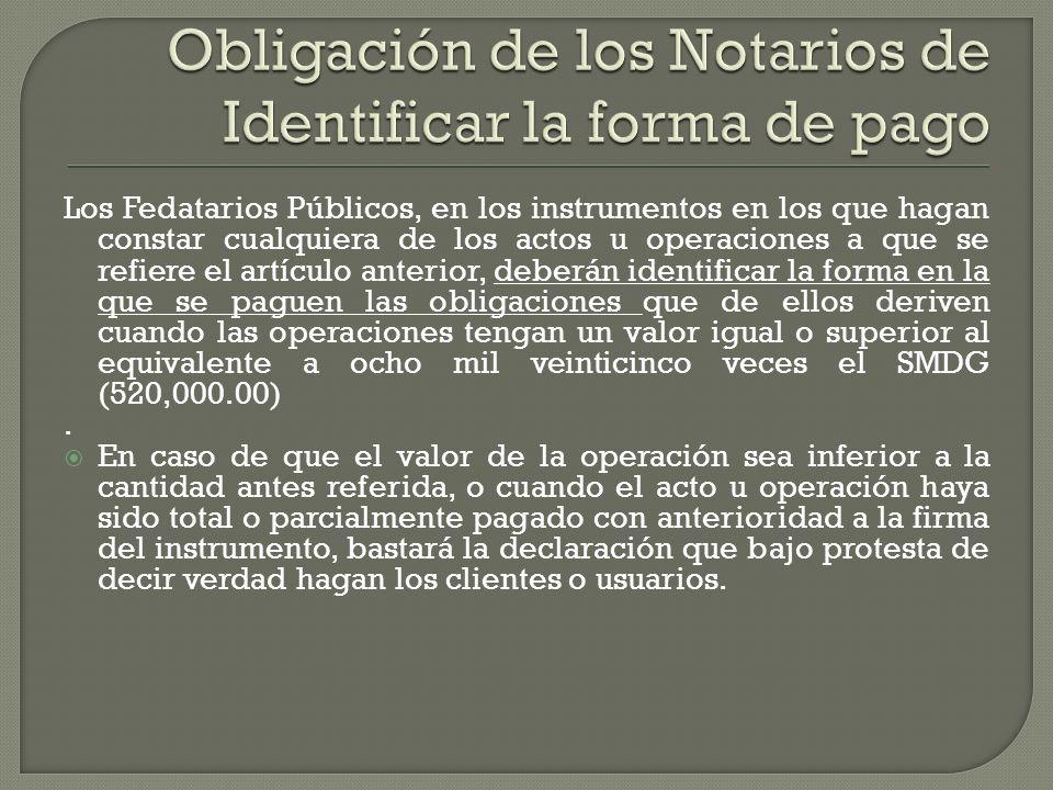 Los Fedatarios Públicos, en los instrumentos en los que hagan constar cualquiera de los actos u operaciones a que se refiere el artículo anterior, deb