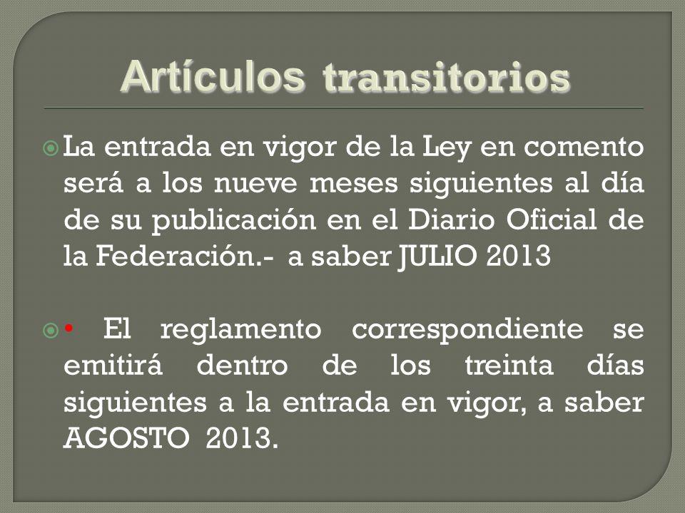 La entrada en vigor de la Ley en comento será a los nueve meses siguientes al día de su publicación en el Diario Oficial de la Federación.- a saber JU