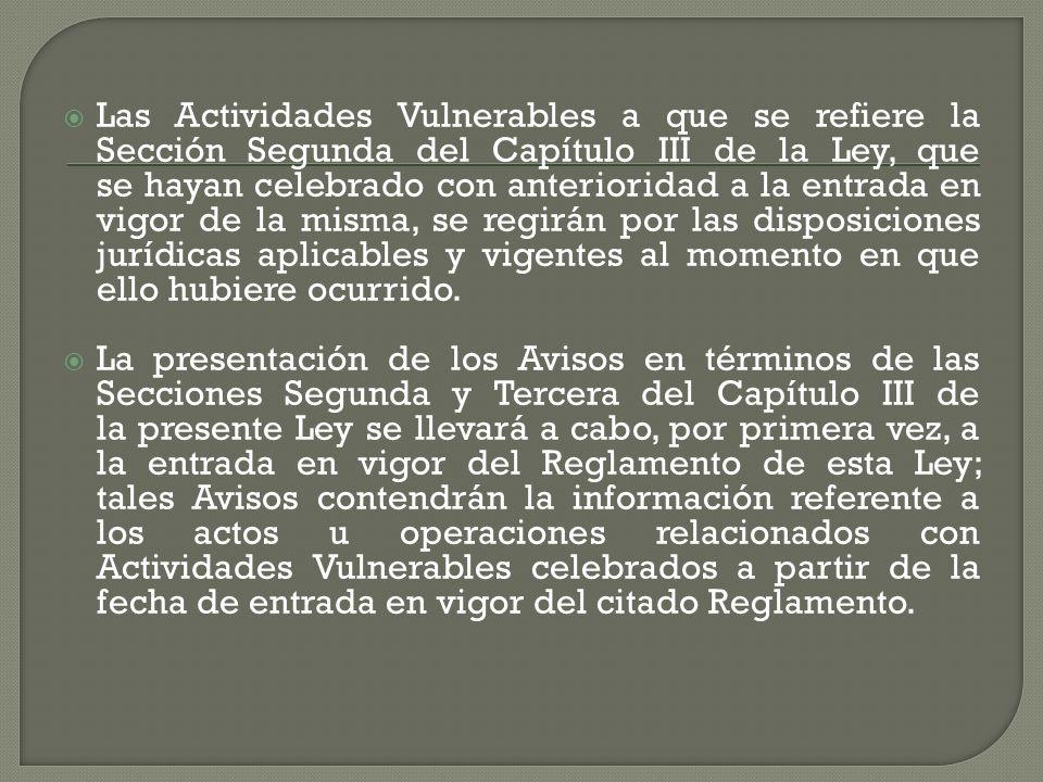 Las Actividades Vulnerables a que se refiere la Sección Segunda del Capítulo III de la Ley, que se hayan celebrado con anterioridad a la entrada en vi