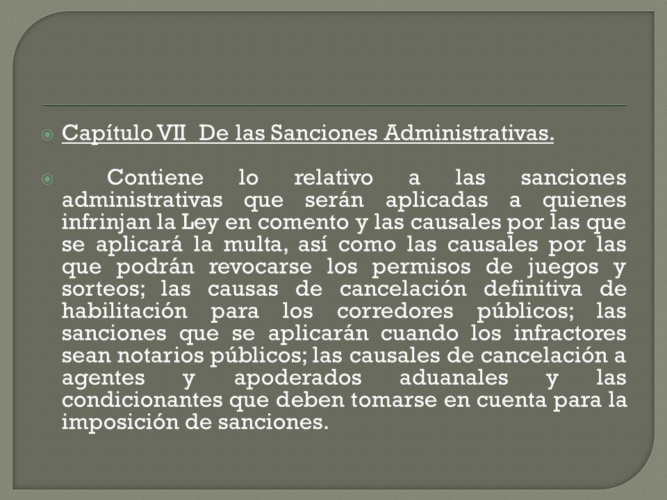 Capítulo VII De las Sanciones Administrativas. Contiene lo relativo a las sanciones administrativas que serán aplicadas a quienes infrinjan la Ley en