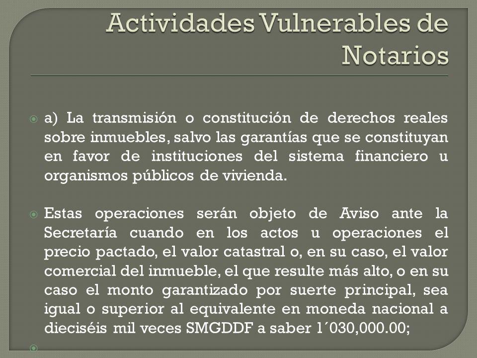 a) La transmisión o constitución de derechos reales sobre inmuebles, salvo las garantías que se constituyan en favor de instituciones del sistema fina