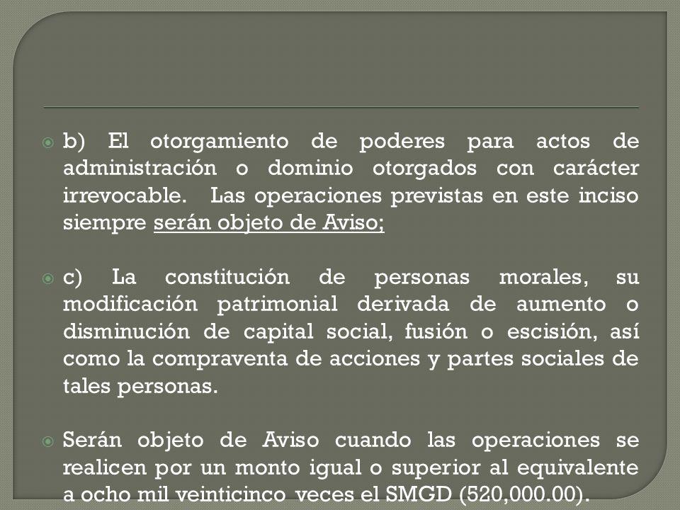 b) El otorgamiento de poderes para actos de administración o dominio otorgados con carácter irrevocable. Las operaciones previstas en este inciso siem