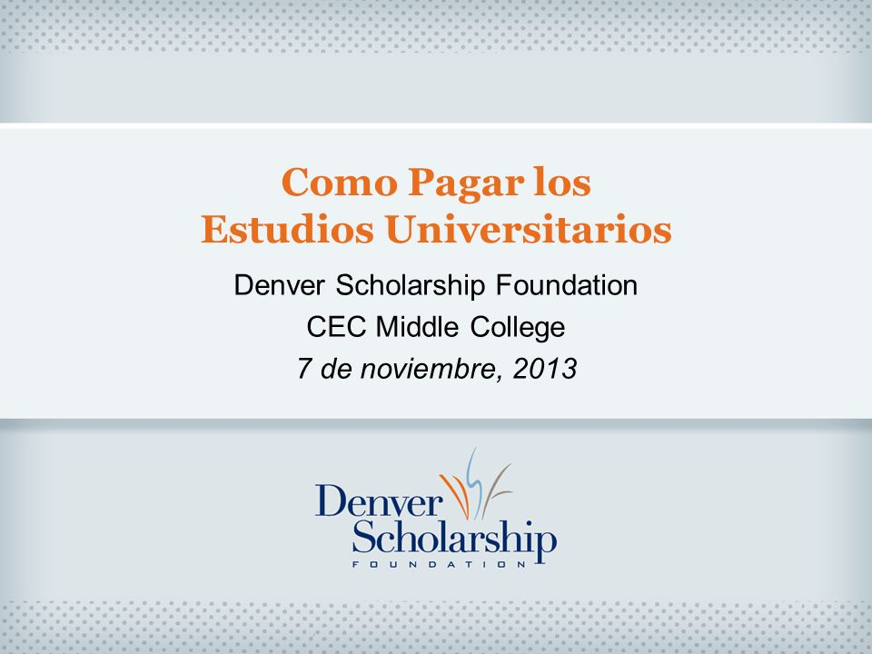 Como Pagar los Estudios Universitarios Denver Scholarship Foundation CEC Middle College 7 de noviembre, 2013