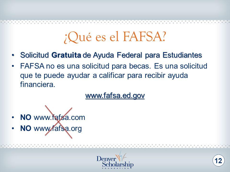 ¿Qué es el FAFSA? 12 Solicitud Gratuita de Ayuda Federal para EstudiantesSolicitud Gratuita de Ayuda Federal para Estudiantes FAFSA no es una solicitu