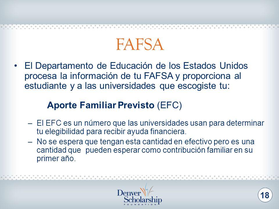 FAFSA 18 El Departamento de Educación de los Estados Unidos procesa la información de tu FAFSA y proporciona al estudiante y a las universidades que e