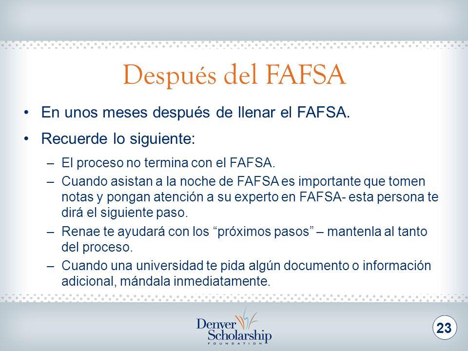 Después del FAFSA 23 En unos meses después de llenar el FAFSA. Recuerde lo siguiente: –El proceso no termina con el FAFSA. –Cuando asistan a la noche