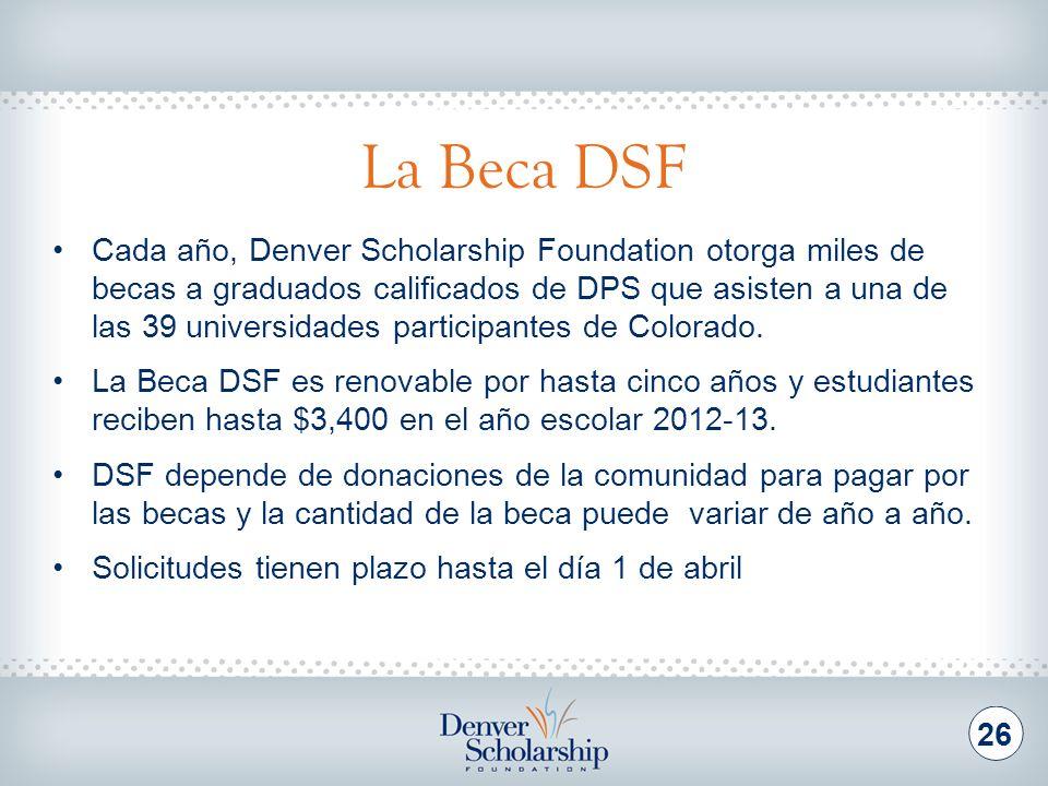 La Beca DSF 26 Cada año, Denver Scholarship Foundation otorga miles de becas a graduados calificados de DPS que asisten a una de las 39 universidades