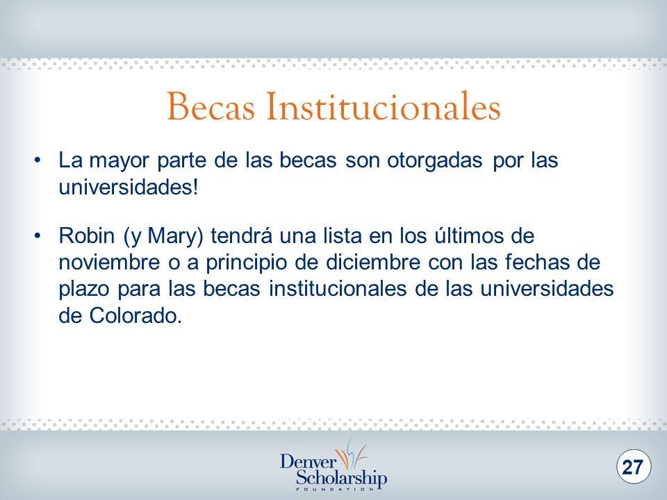 Becas Institucionales 27 La mayor parte de las becas son otorgadas por las universidades! Robin (y Mary) tendrá una lista en los últimos de noviembre