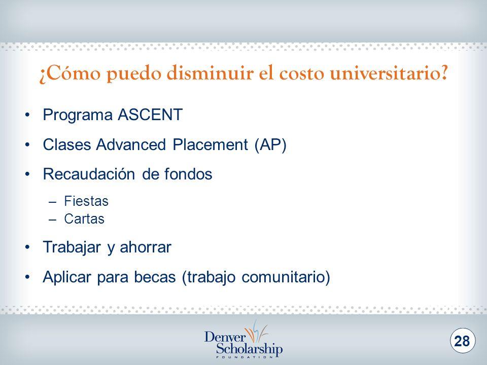 ¿Cómo puedo disminuir el costo universitario? 28 Programa ASCENT Clases Advanced Placement (AP) Recaudación de fondos –Fiestas –Cartas Trabajar y ahor