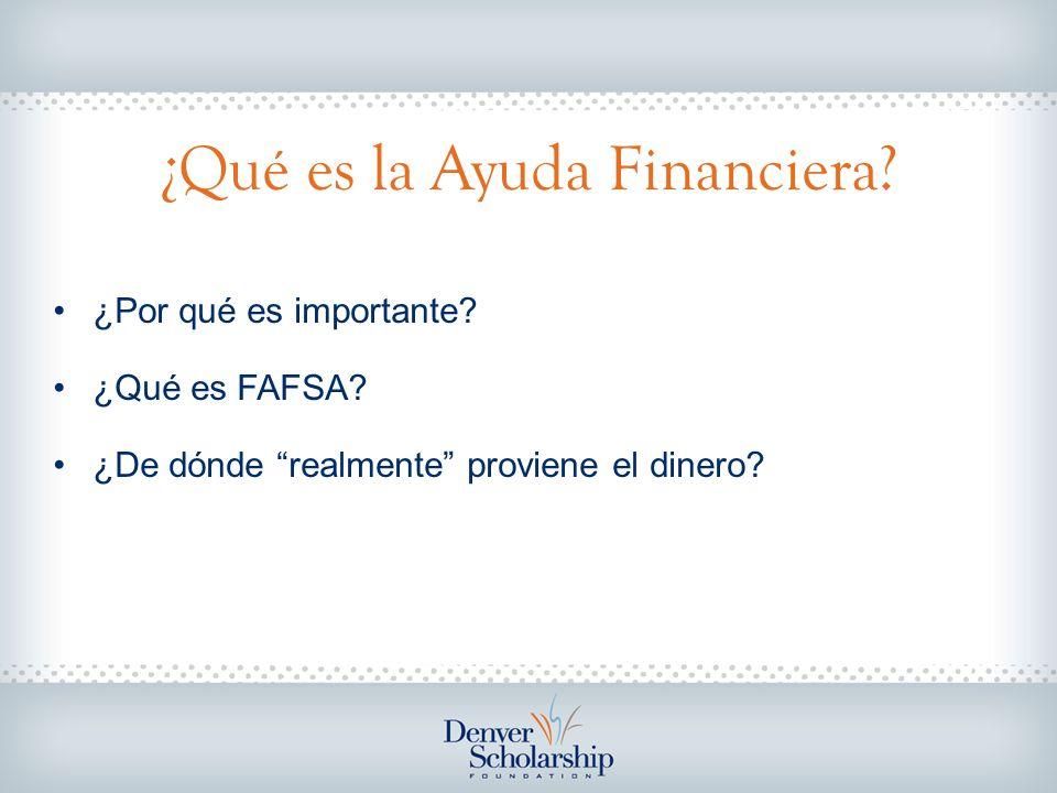 ¿Qué es la Ayuda Financiera? ¿Por qué es importante? ¿Qué es FAFSA? ¿De dónde realmente proviene el dinero?