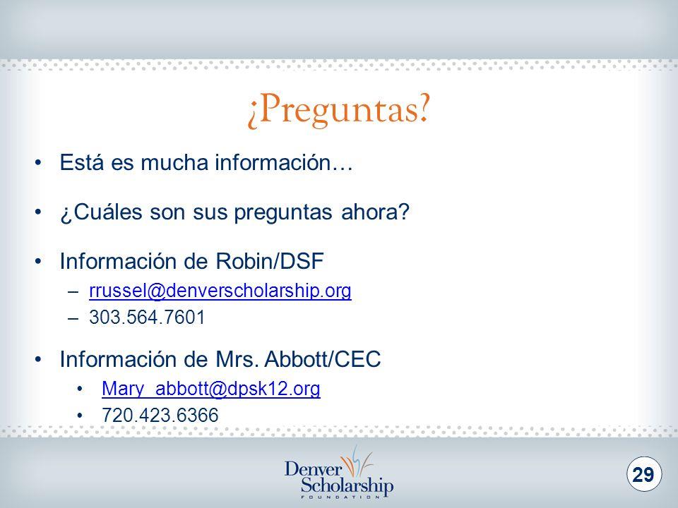 ¿Preguntas? 29 Está es mucha información… ¿Cuáles son sus preguntas ahora? Información de Robin/DSF –rrussel@denverscholarship.orgrrussel@denverschola