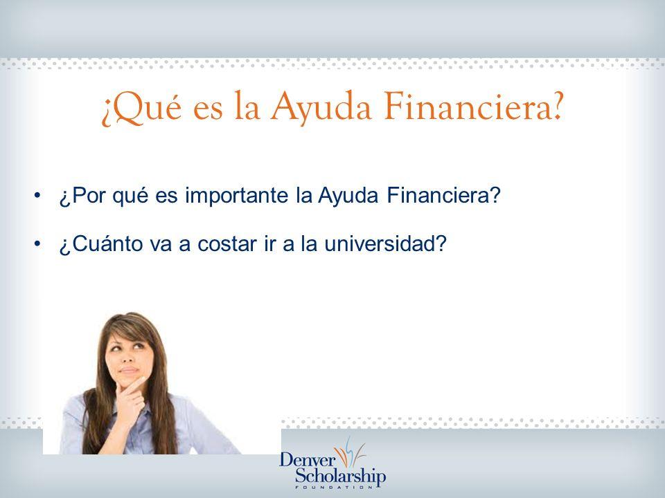 ¿Qué es la Ayuda Financiera? ¿Por qué es importante la Ayuda Financiera? ¿Cuánto va a costar ir a la universidad?