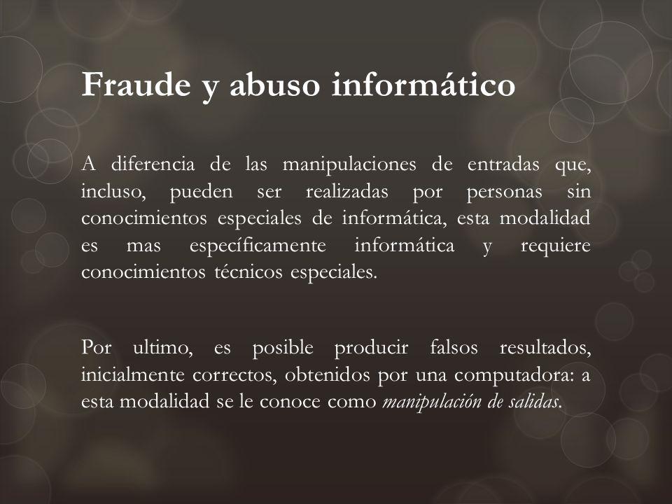 Fraude y abuso informático A diferencia de las manipulaciones de entradas que, incluso, pueden ser realizadas por personas sin conocimientos especiale