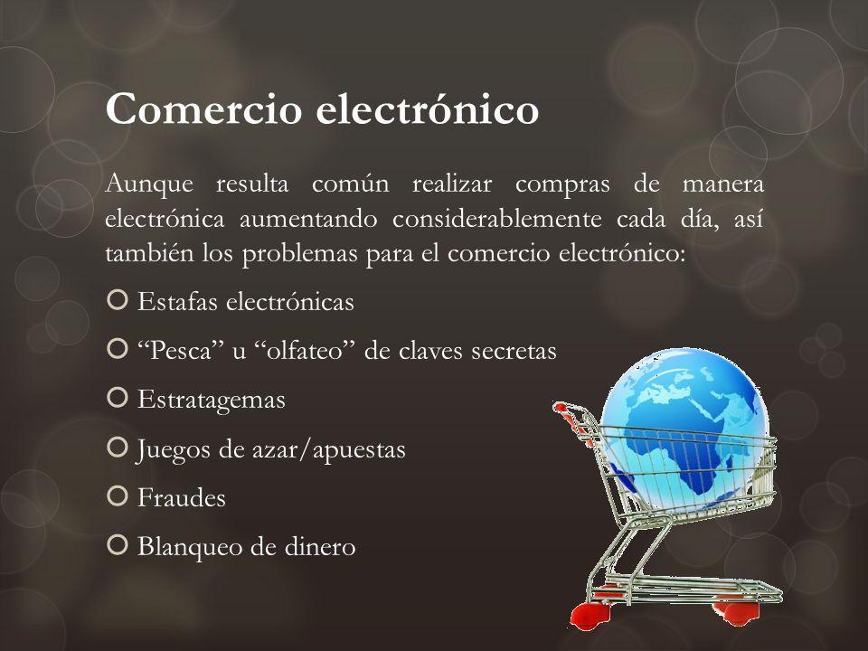 Comercio electrónico Aunque resulta común realizar compras de manera electrónica aumentando considerablemente cada día, así también los problemas para