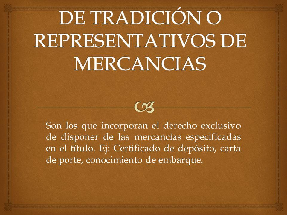 Son los que incorporan el derecho exclusivo de disponer de las mercancías especificadas en el título. Ej: Certificado de depósito, carta de porte, con