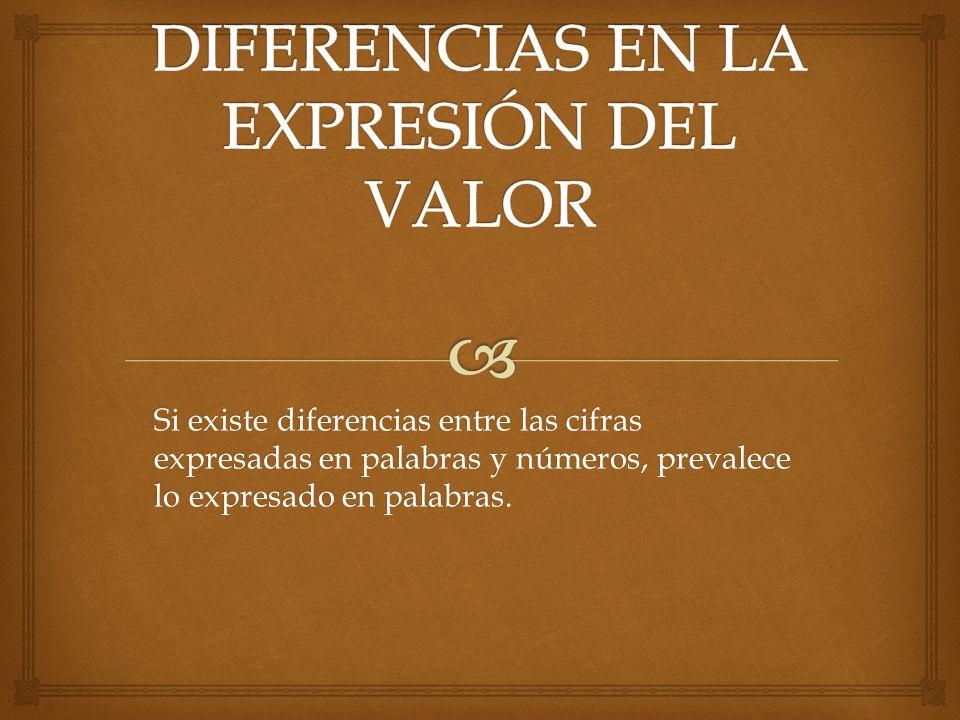 Si existe diferencias entre las cifras expresadas en palabras y números, prevalece lo expresado en palabras.