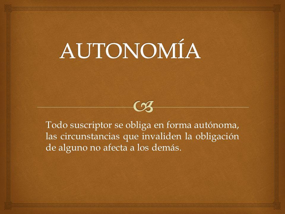 Todo suscriptor se obliga en forma autónoma, las circunstancias que invaliden la obligación de alguno no afecta a los demás.