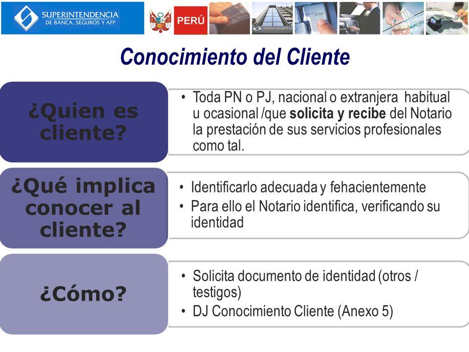 Conocimiento del Cliente Toda PN o PJ, nacional o extranjera habitual u ocasional /que solicita y recibe del Notario la prestación de sus servicios profesionales como tal.