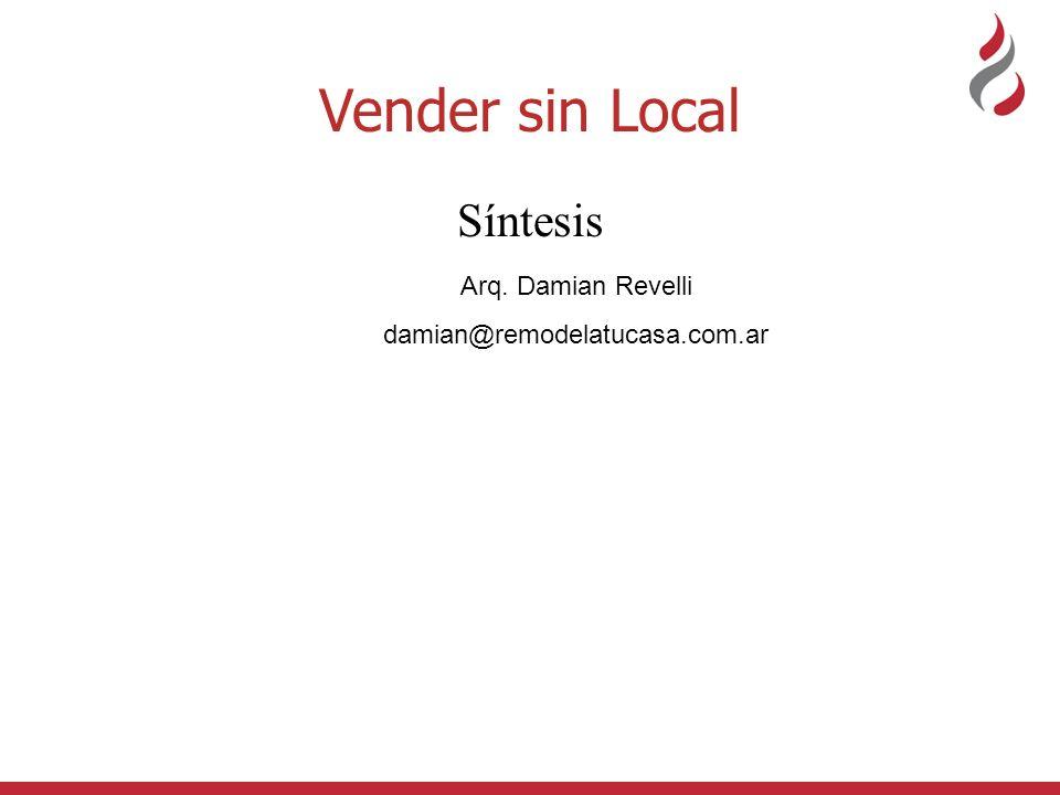 Síntesis Vender sin Local Arq. Damian Revelli damian@remodelatucasa.com.ar