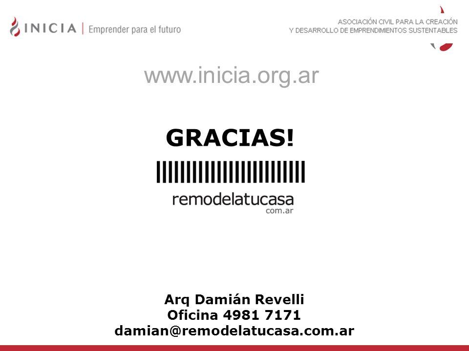 GRACIAS! Arq Damián Revelli Oficina 4981 7171 damian@remodelatucasa.com.ar www.inicia.org.ar