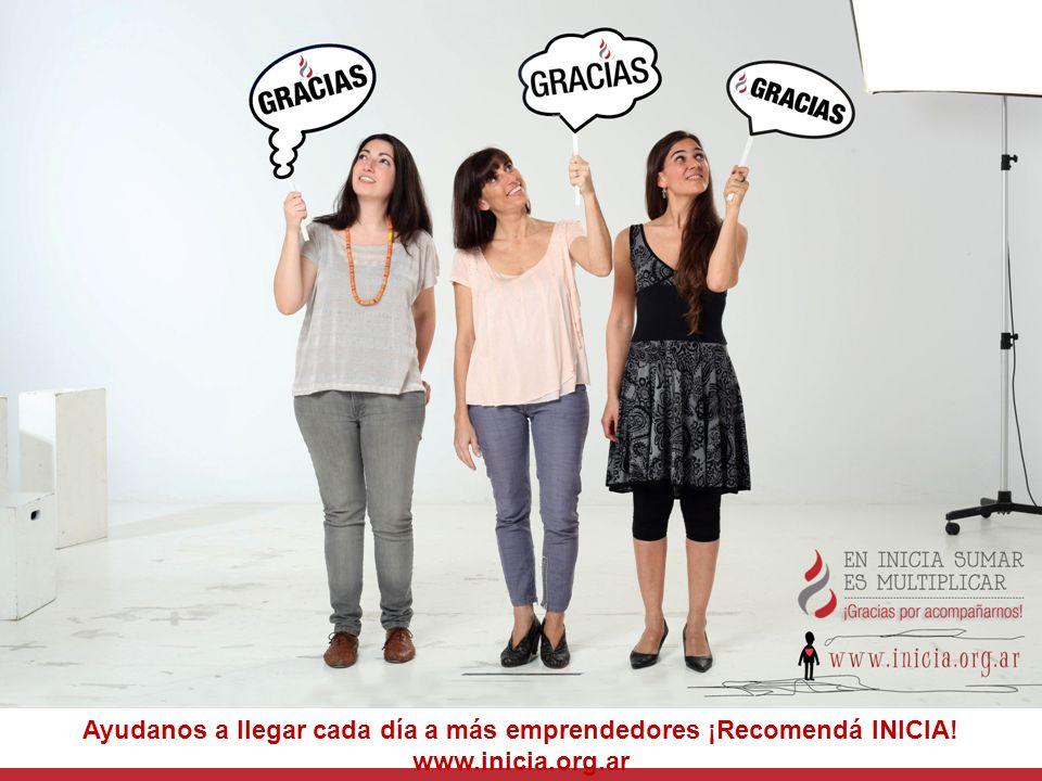 Ayudanos a llegar cada día a más emprendedores ¡Recomendá INICIA! www.inicia.org.ar