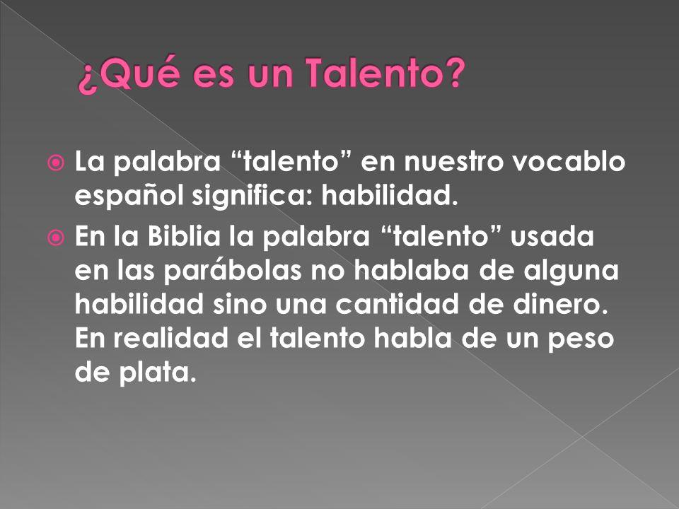 La palabra talento en nuestro vocablo español significa: habilidad.